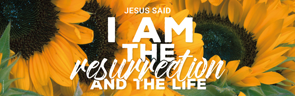 I am the resurrection and the life Banner